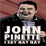 JohnPinette-ISayNayNay