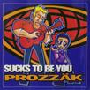 Prozzäk - Sucks_To_Be_You