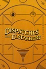 Dispatches_From_Elsewhere